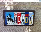 ON SALE Howdy - Custom Made To Order License Plate Sign Using Recycled License Plates and painted or stained wood with the color of your cho