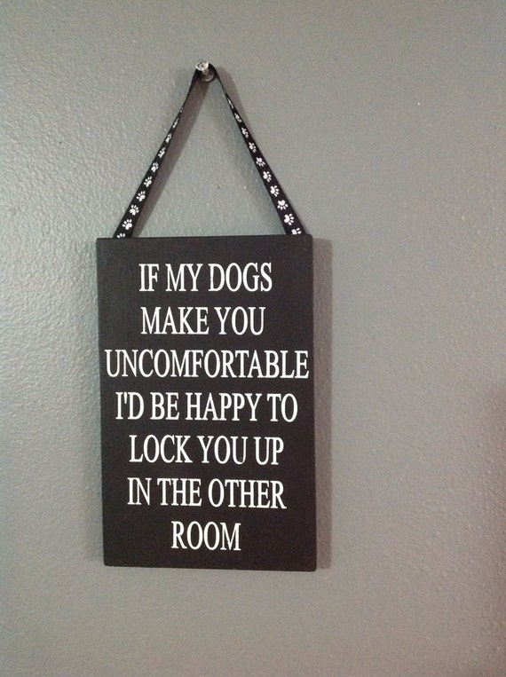 If My Dog Dogs Make You Uncomfortable I D Be Happy To Lock