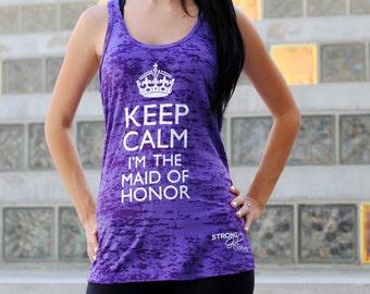Keep-Calm-I'm-The-Maid-of-Honor Tank Top. Maid of Honor Tank Top. Keep Calm I'm The Maid of Honor. BURNOUT racerback tank. Bachelorette tank