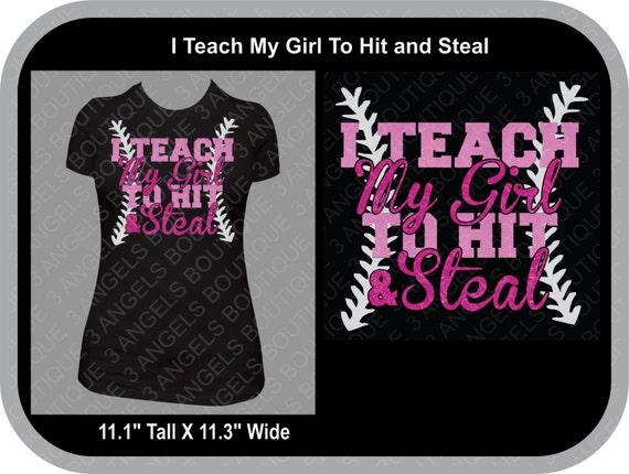I Teach My Girl To Hit And Steal Baseball Or Softball Svg