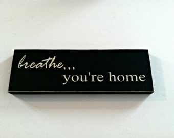 BREATHE you're home, Hand made, Hand Painted 24 in x 6  in. WOODEN SIGN Goes with any Home Decor, Great Wall Hanging or sitting on a shelf.