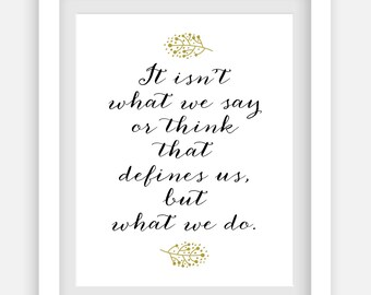 It isn't what we say or think that defines us, but what we do. 8x10 Digital Typography Printable Quote Art.