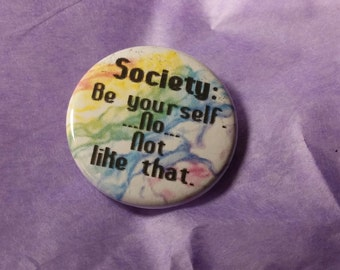 "Society be yourself no not like that 1.25"" pinback button badge rainbow defiant button humor small button accessory"