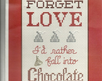 Post Stitches:  Forget Love I'd Rather Fall into Chocolate Chart