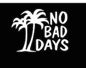 "No Bad Days Vinyl Decal 6"" - Choose your colour!"