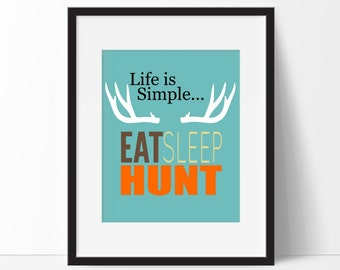 Deer Decor - Life is simple...Eat, Sleep, Hunt - Children's Room Decor - Deer Nursery - Deer Print - Kids Room Decor - Choose Colors