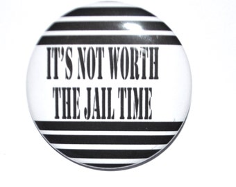 Novelty Button It's Not Worth The Jail Time funny buttons 2 1/4 inch pin back button