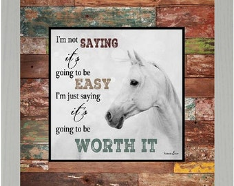 """I'm not saying it's going to be easy, worth it Red Reclaimed Wood Look Inspirational  Horse Framed Art 16x16"""""""