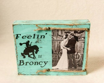 """Block """"Feelin' a lil Broncy"""" freestanding, shabby, distressed, picture frame"""