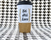 Get Shit Done Travel Mug | Mature | Ceramic Travel Mug | Travel Mug | Glitter Travel Mug | Custom Glitter Cup | Custom Glitter Mug | Travel