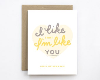 Mother's Day Card - I Like That I'm Like You