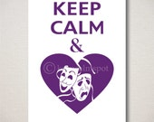 Keep Calm and LOVE THEATRE Tragedy Comedy Mask Heart Typography Art Print (Featured color: Amethyst--choose your own colors)