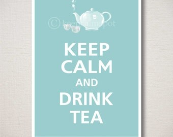 Keep Calm and DRINK TEA Typography Kitchen Art Print 5x7 (Featured color: Reflecting Pool--choose your own colors)