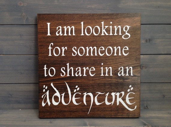 I am Looking for Someone to Share in an Adventure Wood Sign