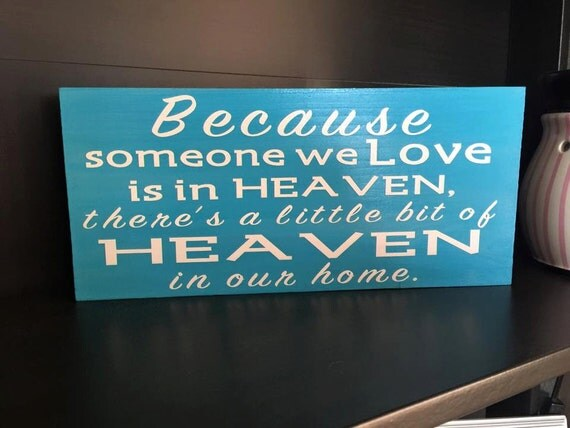 Custom Quote: Because Someone We Love Is In Heaven Wooden Sign