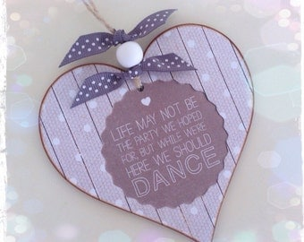 Life may not be the party we hoped for, but while we're here we should dance...