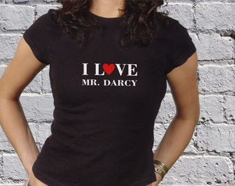 I Love Mr Darcy   -  Jane Austen Insipred T Shirt