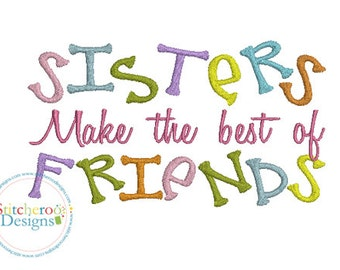 Sisters make the best of friends filled -In Hoop sizes  4x4, 5x7, 7x7, 9x9- Instant Download - for Embroidery Machines