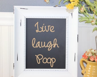 chalkboard, laser engraved, humor, funny, live, laugh, poop, gift, custom,frame-able chalkboard,silly,quirky,birthday gift,home decor