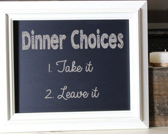 chalkboard, laser engraved,kitchen,kitchen sign ,humor,funny,dinner choices,take it or leave it,frame-able chalkboard,silly,housewarming