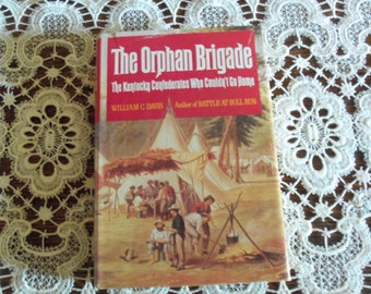 The Orphan Brigade, Kentucky Confederates Who Couldn't Go Home - Civil War Book