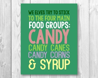 We Elves Try To Stick To The Four Main Food Groups Candy Canes Corns & Syrup Elf Movie Custom Print Art Typography Digital Download
