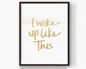 Printable I Woke Up Like This, Hand Written Gold Glitter Word Quote Art, Digital Download Print