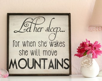 Let Her Sleep For When She Wakes She Will Move Mountains, Distressed, Typography Hand Painted Nursery Sign, Baby Shower Gift, Child's Room