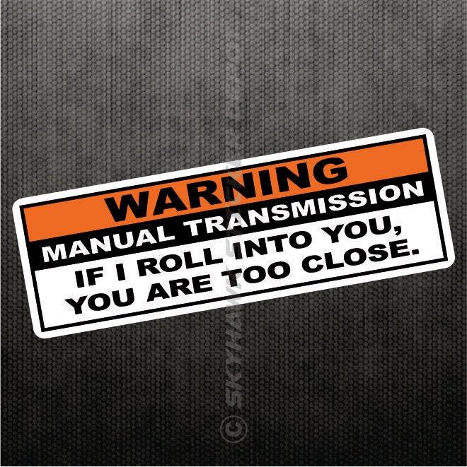 Warning Manual Transmission Funny Bumper Sticker Vinyl Decal - Unique car window decals