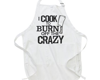 I Cook To Burn Off The Crazy Apron