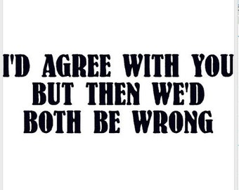 "Embroidery Design Pattern File, Funny Phrase, Sayings for Humor Kitchen Towel, Pillow, ""I'd Agree With You, But Then We'd Both Be Wrong"""