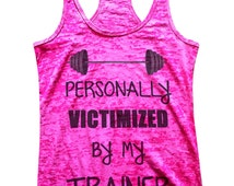 """Womens """"Personally Victimized By My Trainer"""" Ladies Workout Fitness Burnout Tank Top - Soft Next Level Gym Personal Trainer Gift Tank 529"""