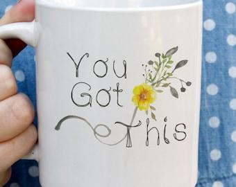 You Got This - Inspirational Coffe Mug, quote mug, ceramic mug, calligraphy mug