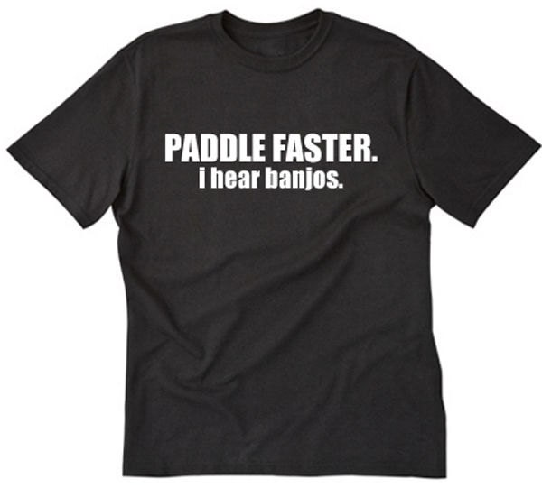 Paddle faster i hear banjos t shirt funny party hilarious for I hear banjos t shirt