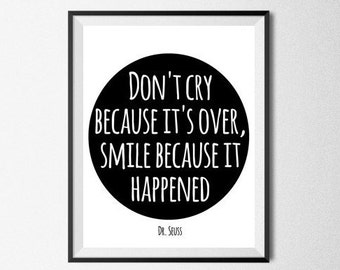 Dr Seuss Quote Don't cry because it's over, smile because it happened Quote Printable, Inspirational Quote, Black And White, Wisdom Quote