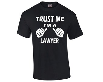 Trust Me I'm A Lawyer T-Shirt Trust Me Shirts Lawyer Shirt Lawyer T Shirt Lawyer Tshirt Lawyer Gift Gifts for Lawyer Graduation Gifts
