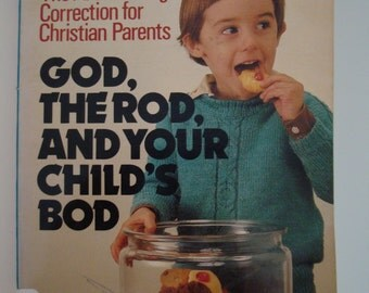 GOD, THE ROD, and Your Child's Bod- Vintage Religious Child Rearing Book