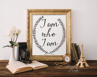 Quote Print,Inspirational quote, I am who I am,wall art decor poster,hand-lettered,calligraphy typography INSTANT DOWNLOAD