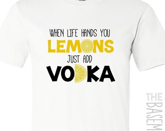vodka drinking shirt - life hands you lemons - just add vodka funny t-shirt