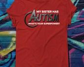 My Sister Has Autism What's Your Superpower T-shirt Superhero Tshirt ASD Tee Shirt Aspergers Tee WAAD World Autism Awareness Day T-shirt