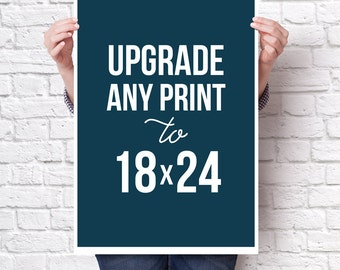 18X24 : Upgrade your 8x10 print to a 18X24 by purchasing this listing in addition to your order