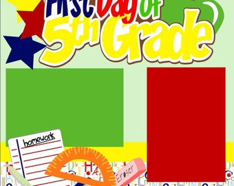 First Day of 5th (Fifth) Grade/First Day of School/Back to School 2-Page 12X12 Scrapbook Page Kit or Premade Layout