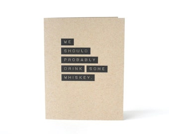 We Should Probably Drink Some Whiskey - Blank Recycled Friendship Greeting Card - Drink Bourbon Card - card for boyfriend or girlfriend