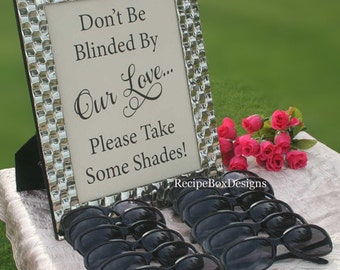 Don't be blinded by our love take some shades, Outdoor Wedding, Beach Wedding Signs, Wedding Signage, Wedding Table Sign 5x7 NO FRAME