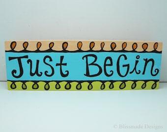 Wood Sign - Just Begin - Motivational Sitter Block - Dream Quote Blue Olive Green Orange Black