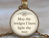 May the Bridges I Burn Light the Way pendant, quote necklace, funny quote jewelry, inspirational quote jewelry, keychain