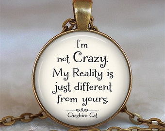 I'm not Crazy Cheshire Cat quote pendant, Wonderland jewelry Wonderland necklace, Reality quote Alice in Wonderland quote key chain key ring