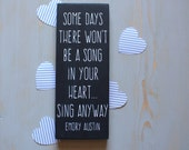 Some Days There Won't Be a Song In Your Heart Sing Anyway Painted Wood Sign, Inspirational Sign, Handmade Sign