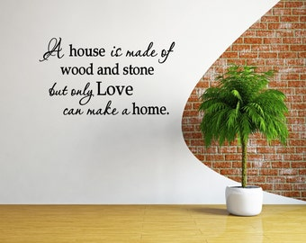 A House is Made of Wood and Stone But Only Love Can Make a Home Vinyl Decal - Home Wall Decal Quote, Home Vinyl Saying, Lettering, 26.25x15