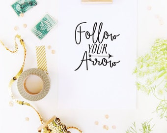 Follow Your Arrow -  Inspirational Print & Decor 4x6 Print